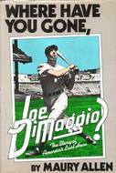 Where Have You Gone, Joe Dimaggio? by Maury Allen