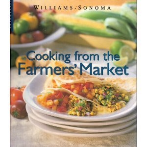 Cooking From The Farmers Market (Williams-Sonoma Lifestyles, Vol 10, No 20)