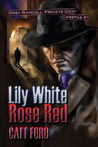 Lily White Rose Red (Grey Randall, Private Dick Casefile #1)