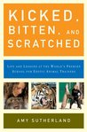 Kicked, Bitten, and Scratched: Life and Lessons at the World's Premier School for Exotic Animal Trainers