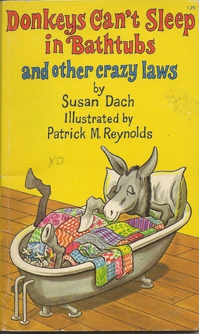 Donkeys Can't Sleep In Bathtubs And Other Crazy Laws by Susan Dach