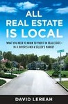 All Real Estate Is Local: What You Need to Know to Profit in Real Estate - in a Buyer's and a Seller's Market