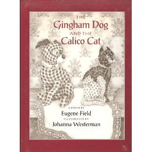 The Gingham Dog and the Calico Cat by Eugene Field
