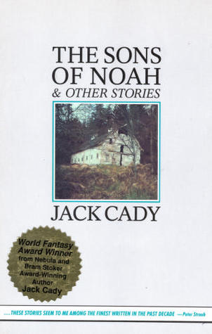 Sons of Noah and Other Stories by Jack Cady
