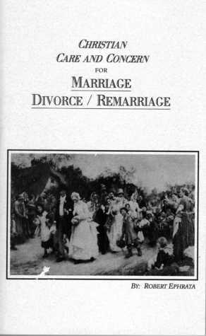 Christian Care and Concern for Marriage Divorce/Remarriage by Robert Ephrata