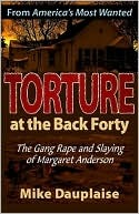 Torture at the Back Forty by Mike Dauplaise