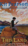 This Land: A Cross Country Anthology of Canadian Fiction for Young Readers