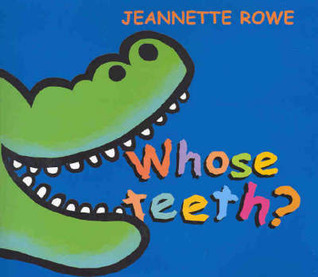 Whose Teeth? Tail? House? 3 more favourite flip-the-flap book... by Jeannette Rowe