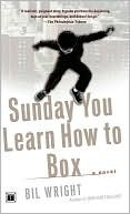 Sunday You Learn How To Box by Bil Wright