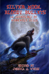 Silver Moon, Bloody Bullets: An Anthology of Werewolf Tails