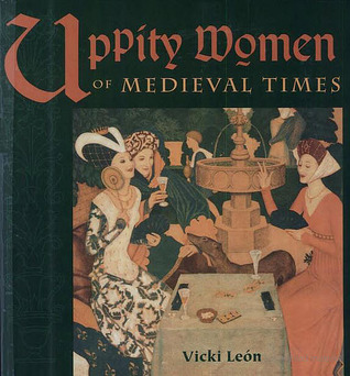 Uppity Women of Medieval Times by Vicki León