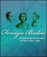 Foreign Bodies: Oceania and the Science of Race 1750–1940