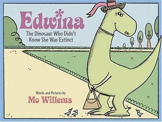 Edwina, The Dinosaur Who Didn't Know She Was Extinct by Mo Willems