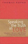 Speaking the Truth in Love: On Education, Mission, and Witness in Contemporary Orthodoxy
