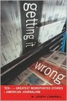 Getting It Wrong: Ten of the Greatest Misreported Stories in American Journalism