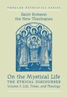On the Mystical Life: The Ethical Discourses: Life, Times and Theology Vol. 3