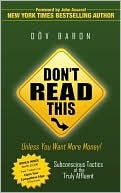 Don't Read This Unless You Want More Money!: Subconscious Tactics of the Truly Affluent