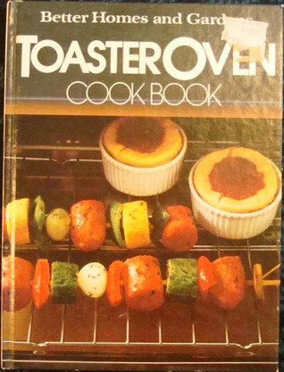 Better Homes And Gardens Toaster Oven Cook Book By Diane