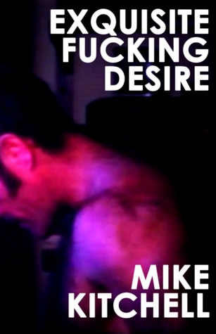 Exquisite Fucking Desire by M Kitchell