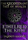 Ethelred the King (Lost Tales of Mercia, #2)