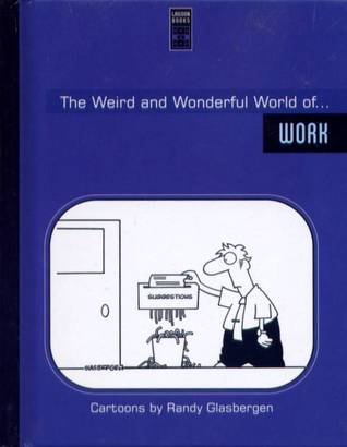 The Weird and Wonderful World of ... Work