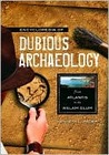 Encyclopedia of Dubious Archaeology: From Atlantis to the Walam Olum