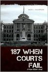 187 When Courts Fail