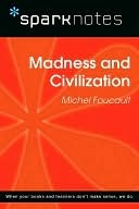 Madness and Civilization (SparkNotes Philosophy Guide)