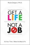 Get a Life, Not a Job: It's Your Time--Make the Most of It