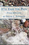 It'll Ease the Pain: Collected Poems and Short Stories