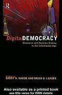 Digital Democracy: Discourse and Decision Making in the Information Age