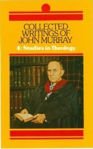 Collected Writings of John Murray, Volume 4: Studies in Theology