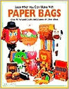 Look What You Can Make with Paper Bags