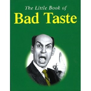 The Little Book Of Bad Taste by Karl Shaw
