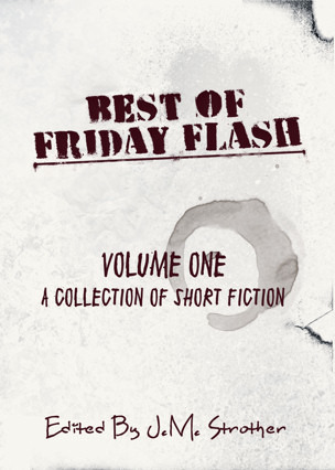 Best of Friday Flash Volume One by J.M. Strother