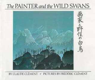 The Painter and the Wild Swans by Claude Clément