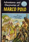 Adventures And Discoveries Of Marco Polo by Richard J. Walsh