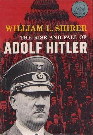 The Rise and Fall of Adolf Hitler by William L. Shirer — Reviews ...