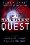 The Never Ending Quest: Dr. Clare W. Graves Explores Human Nature: A Treatise On An Emergent Cyclical Conception Of Adult Behavioral Systems And Their Development