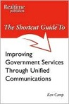 The Shortcut Guide to Improving Government Services Through Unified Communications