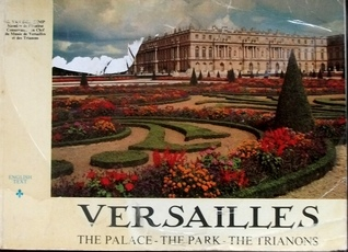 Versailles: The Palace, the Park, the Trianons