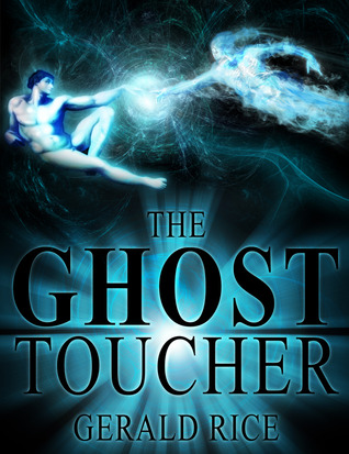 The Ghost Toucher by Gerald Dean Rice