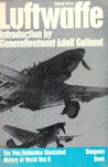 Luftwaffe: Birth, Life and Death of An Air Force (Weapons Book, #10)