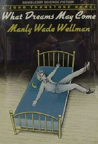 What Dreams May Come by Manly Wade Wellman