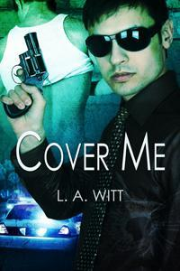 Cover Me by L.A. Witt