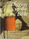 Digging Up the Bible: The Stories Behind the Great Archaeological Discoveries in the Holy Land