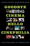 Goodbye Cinema, Hello Cinephilia: Film Culture in Transition