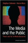 """The Media And The Public: """"Them"""" And """"Us"""" In Media Discourse (Communication In The Public Interest)"""