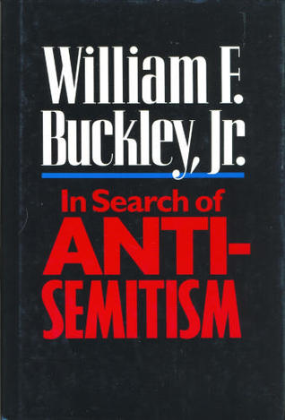 In Search of Anti-Semitism by William F. Buckley Jr.