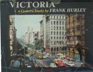 Victoria: A Camera Study by Frank Hurley